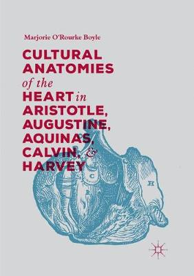 Cultural Anatomies of the Heart in Aristotle, Augustine, Aquinas, Calvin, and Harvey (Paperback)