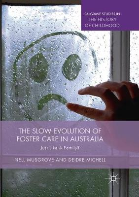 The Slow Evolution of Foster Care in Australia: Just Like a Family? - Palgrave Studies in the History of Childhood (Paperback)