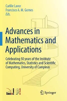 Advances in Mathematics and Applications: Celebrating 50 years of the Institute of Mathematics, Statistics and Scientific Computing, University of Campinas (Paperback)
