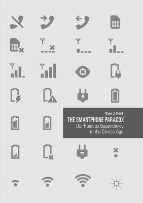 The Smartphone Paradox: Our Ruinous Dependency in the Device Age (Paperback)