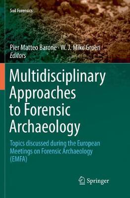 Multidisciplinary Approaches to Forensic Archaeology: Topics discussed during the European Meetings on Forensic Archaeology (EMFA) - Soil Forensics (Paperback)