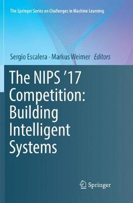The NIPS '17 Competition: Building Intelligent Systems - The Springer Series on Challenges in Machine Learning (Paperback)