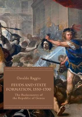 Feuds and State Formation, 1550-1700: The Backcountry of the Republic of Genoa - Early Modern History: Society and Culture (Paperback)