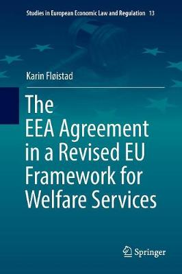 The EEA Agreement in a Revised EU Framework for Welfare Services - Studies in European Economic Law and Regulation 13 (Paperback)