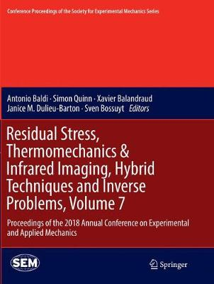 Residual Stress, Thermomechanics & Infrared Imaging, Hybrid Techniques and Inverse Problems, Volume 7: Proceedings of the 2018 Annual Conference on Experimental and Applied Mechanics - Conference Proceedings of the Society for Experimental Mechanics Series (Paperback)