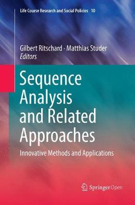 Sequence Analysis and Related Approaches: Innovative Methods and Applications - Life Course Research and Social Policies 10 (Paperback)