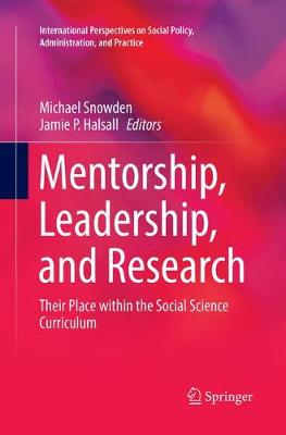 Mentorship, Leadership, and Research: Their Place within the Social Science Curriculum - International Perspectives on Social Policy, Administration, and Practice (Paperback)