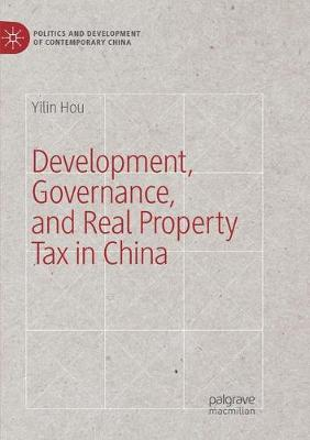 Development, Governance, and Real Property Tax in China - Politics and Development of Contemporary China (Paperback)