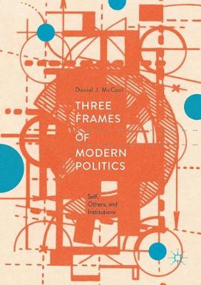 Three Frames of Modern Politics: Self, Others, and Institutions (Paperback)
