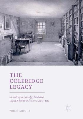 The Coleridge Legacy: Samuel Taylor Coleridge's Intellectual Legacy in Britain and America, 1834-1934 (Paperback)