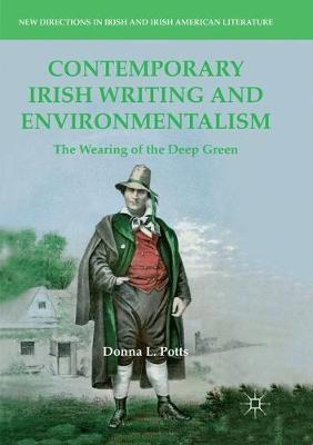 Contemporary Irish Writing and Environmentalism: The Wearing of the Deep Green - New Directions in Irish and Irish American Literature (Paperback)