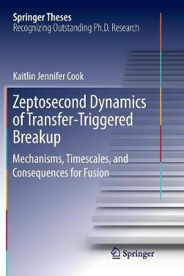 Zeptosecond Dynamics of Transfer-Triggered Breakup: Mechanisms, Timescales, and Consequences for Fusion - Springer Theses (Paperback)