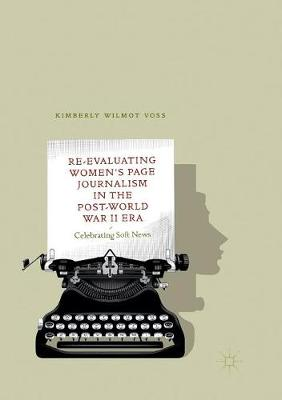 Re-Evaluating Women's Page Journalism in the Post-World War II Era: Celebrating Soft News (Paperback)
