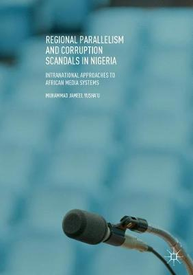Regional Parallelism and Corruption Scandals in Nigeria: Intranational Approaches to African Media Systems (Paperback)