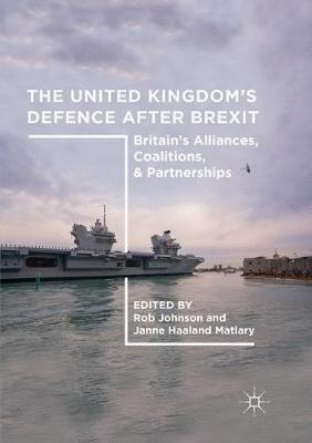 The United Kingdom's Defence After Brexit: Britain's Alliances, Coalitions, and Partnerships (Paperback)