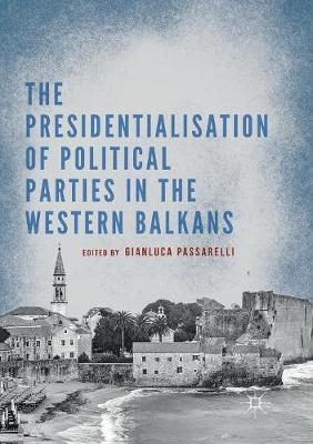 The Presidentialisation of Political Parties in the Western Balkans (Paperback)