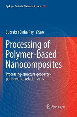 Processing of Polymer-based Nanocomposites: Processing-structure-property-performance relationships - Springer Series in Materials Science 278 (Paperback)