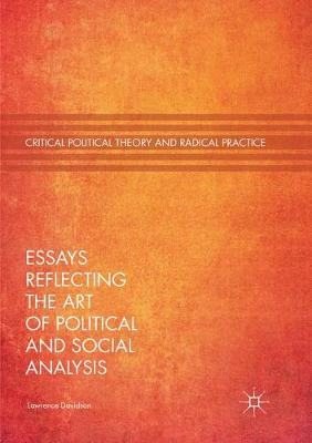 Essays Reflecting the Art of Political and Social Analysis - Critical Political Theory and Radical Practice (Paperback)