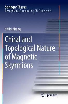 Chiral and Topological Nature of Magnetic Skyrmions - Springer Theses (Paperback)