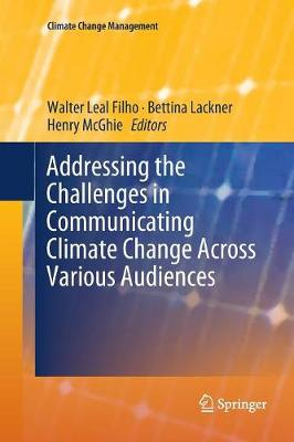 Addressing the Challenges in Communicating Climate Change Across Various Audiences - Climate Change Management (Paperback)