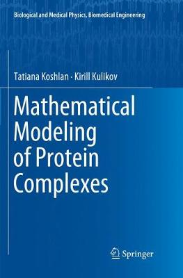 Mathematical Modeling of Protein Complexes - Biological and Medical Physics, Biomedical Engineering (Paperback)