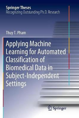 Applying Machine Learning for Automated Classification of Biomedical Data in Subject-Independent Settings - Springer Theses (Paperback)