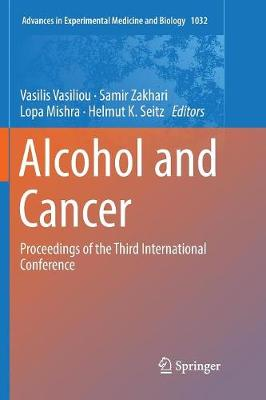 Alcohol and Cancer: Proceedings of the Third International Conference - Advances in Experimental Medicine and Biology 1032 (Paperback)