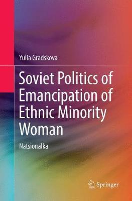 Soviet Politics of Emancipation of Ethnic Minority Woman: Natsionalka (Paperback)
