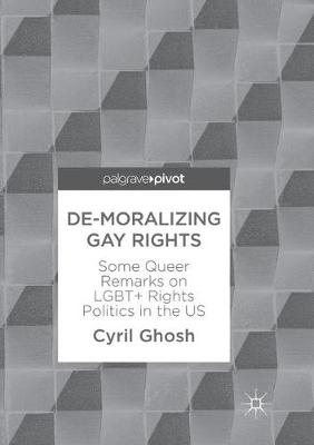 De-Moralizing Gay Rights: Some Queer Remarks on LGBT+ Rights Politics in the US (Paperback)