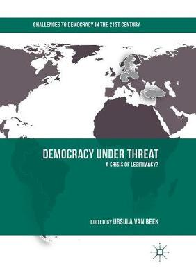 Democracy under Threat: A Crisis of Legitimacy? - Challenges to Democracy in the 21st Century (Paperback)