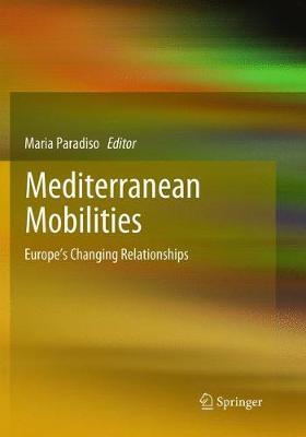 Mediterranean Mobilities: Europe's Changing Relationships (Paperback)