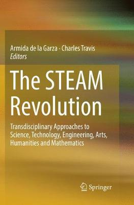 The STEAM Revolution: Transdisciplinary Approaches to Science, Technology, Engineering, Arts, Humanities and Mathematics (Paperback)