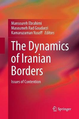 The Dynamics of Iranian Borders: Issues of Contention (Paperback)