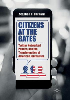 Citizens at the Gates: Twitter, Networked Publics, and the Transformation of American Journalism (Paperback)
