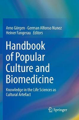 Handbook of Popular Culture and Biomedicine: Knowledge in the Life Sciences as Cultural Artefact (Paperback)