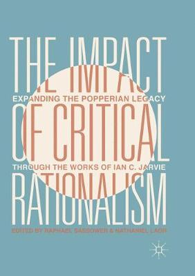 The Impact of Critical Rationalism: Expanding the Popperian Legacy through the Works of Ian C. Jarvie (Paperback)