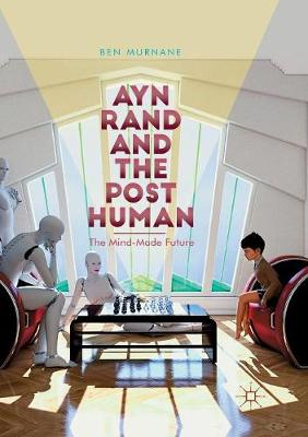 Ayn Rand and the Posthuman: The Mind-Made Future (Paperback)