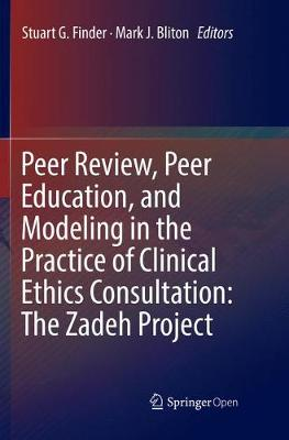 Peer Review, Peer Education, and Modeling in the Practice of Clinical Ethics Consultation: The Zadeh Project (Paperback)