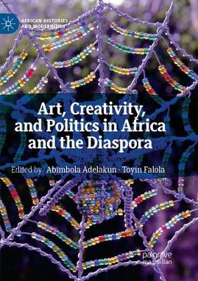 Art, Creativity, and Politics in Africa and the Diaspora - African Histories and Modernities (Paperback)