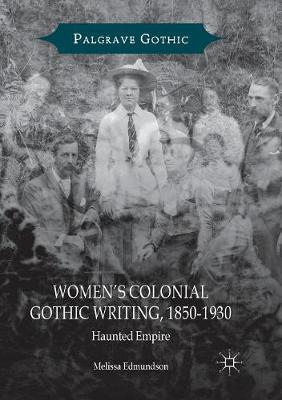 Women's Colonial Gothic Writing, 1850-1930: Haunted Empire - Palgrave Gothic (Paperback)