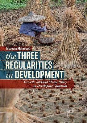 The Three Regularities in Development: Growth, Jobs and Macro Policy in Developing Countries (Paperback)