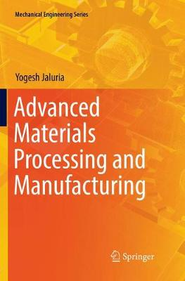Advanced Materials Processing and Manufacturing - Mechanical Engineering Series (Paperback)