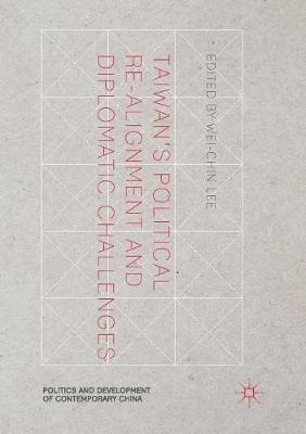 Taiwan's Political Re-Alignment and Diplomatic Challenges - Politics and Development of Contemporary China (Paperback)