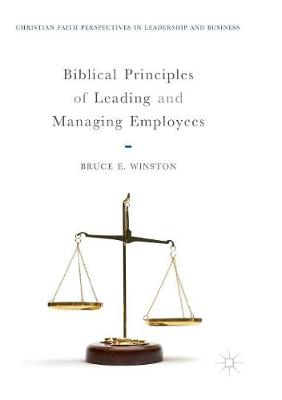Biblical Principles of Leading and Managing Employees - Christian Faith Perspectives in Leadership and Business (Paperback)