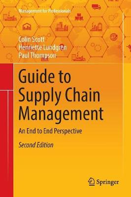 Guide to Supply Chain Management: An End to End Perspective - Management for Professionals (Paperback)