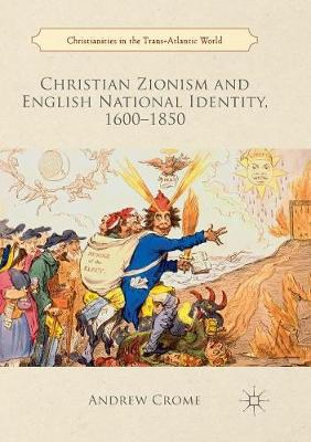 Christian Zionism and English National Identity, 1600-1850 - Christianities in the Trans-Atlantic World (Paperback)