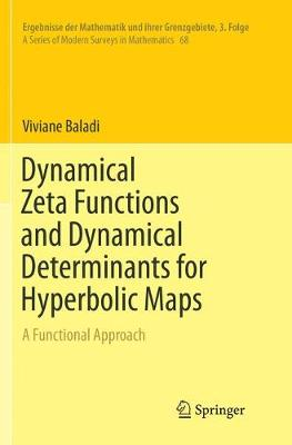 Dynamical Zeta Functions and Dynamical Determinants for Hyperbolic Maps: A Functional Approach - Ergebnisse der Mathematik und ihrer Grenzgebiete. 3. Folge / A Series of Modern Surveys in Mathematics 68 (Paperback)