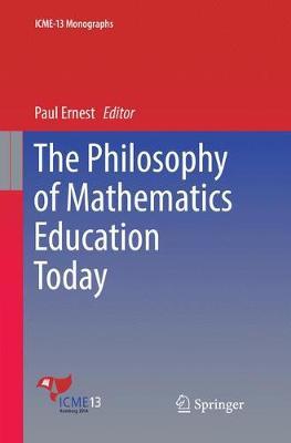 The Philosophy of Mathematics Education Today - ICME-13 Monographs (Paperback)