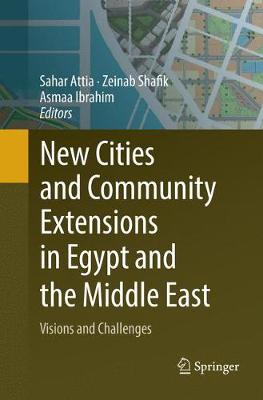 New Cities and Community Extensions in Egypt and the Middle East: Visions and Challenges (Paperback)