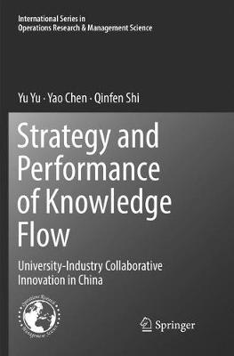 Strategy and Performance of Knowledge Flow: University-Industry Collaborative Innovation in China - International Series in Operations Research & Management Science 271 (Paperback)